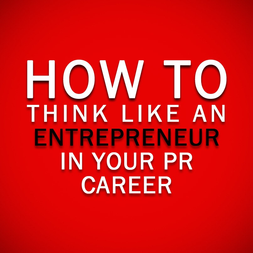 How to Think Like An Entrepreneur in Your PR Career
