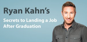 Ryan Kahn Secrets to Landing a Job After Graduation