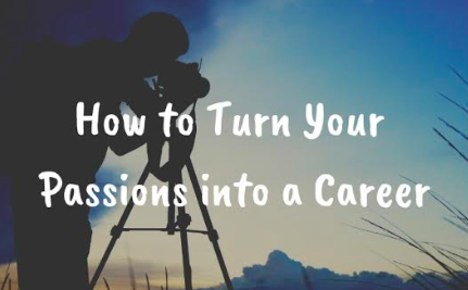 How to Turn Your Passions into a Career