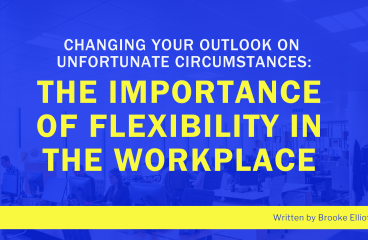 Changing Your Outlook on Unfortunate Circumstances: The Importance of Flexibility in the Workplace